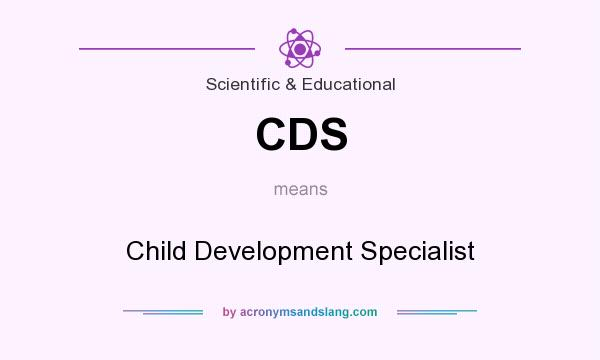 What does CDS mean? It stands for Child Development Specialist