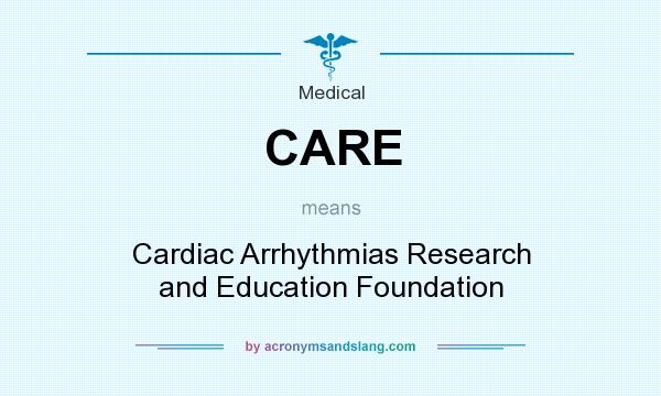 What does CARE mean? It stands for Cardiac Arrhythmias Research and Education Foundation