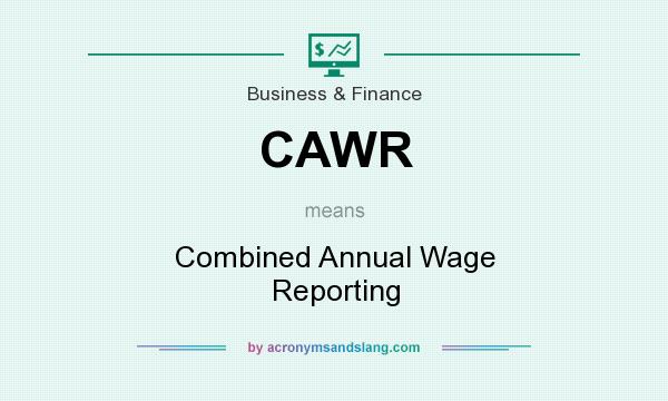 What does CAWR mean? It stands for Combined Annual Wage Reporting