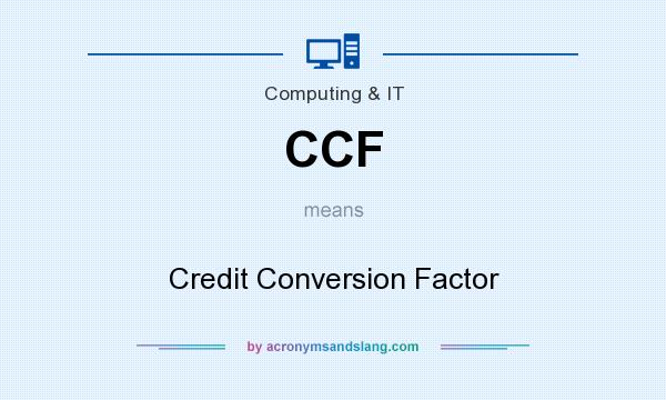 What does CCF mean? It stands for Credit Conversion Factor