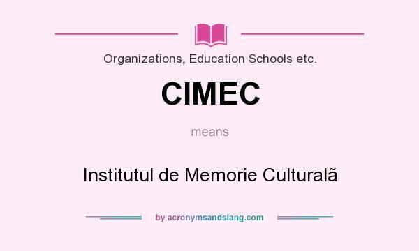 What does CIMEC mean? It stands for Institutul de Memorie Culturalã