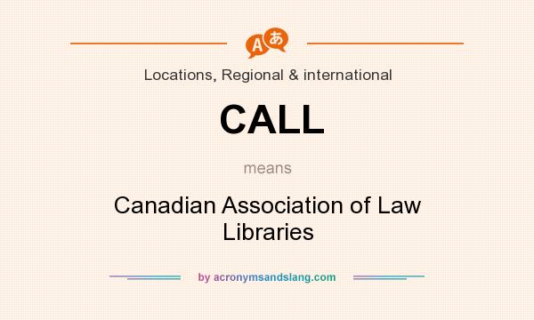 What does CALL mean? It stands for Canadian Association of Law Libraries
