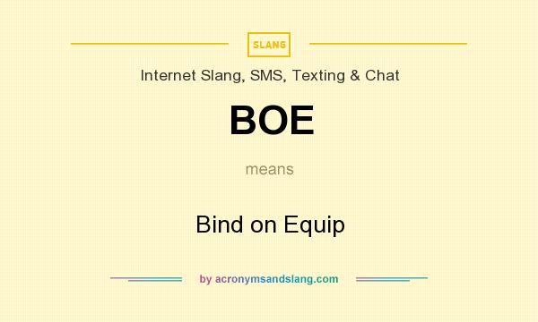 What does BOE mean? It stands for Bind on Equip