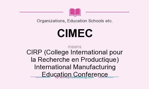 What does CIMEC mean? It stands for CIRP (College International pour la Recherche en Productique) International Manufacturing Education Conference