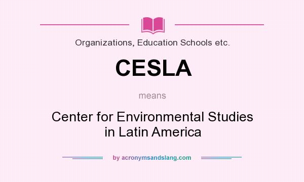 What does CESLA mean? It stands for Center for Environmental Studies in Latin America