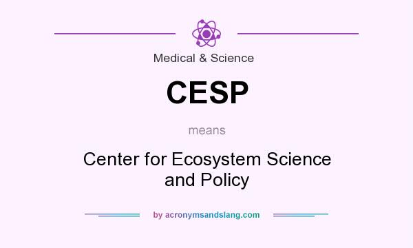 What does CESP mean? It stands for Center for Ecosystem Science and Policy