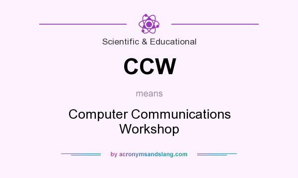 What does CCW mean? It stands for Computer Communications Workshop