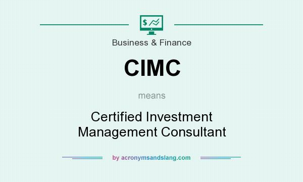 What does CIMC mean? It stands for Certified Investment Management Consultant