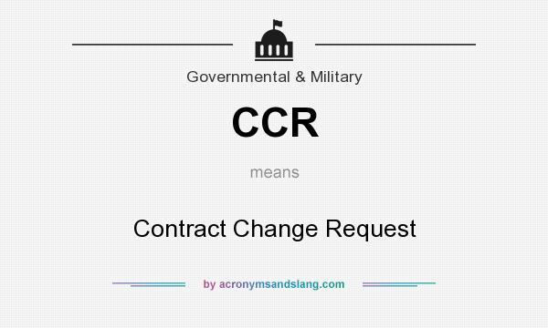 What does CCR mean? It stands for Contract Change Request