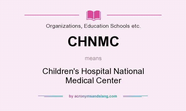 What does CHNMC mean? It stands for Children`s Hospital National Medical Center