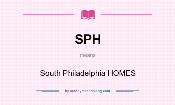 What does SPH mean? It stands for South Philadelphia HOMES