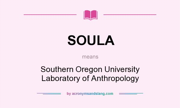 What does SOULA mean? It stands for Southern Oregon University Laboratory of Anthropology