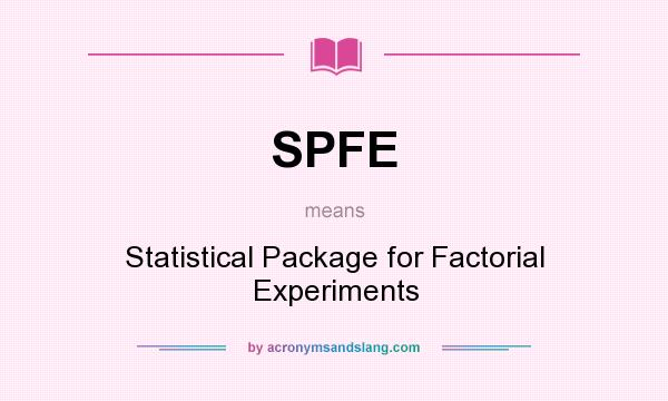 What does SPFE mean? It stands for Statistical Package for Factorial Experiments