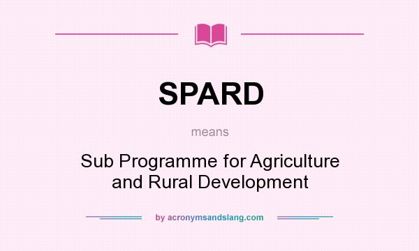 What does SPARD mean? It stands for Sub Programme for Agriculture and Rural Development