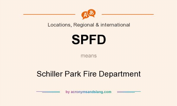 What does SPFD mean? It stands for Schiller Park Fire Department
