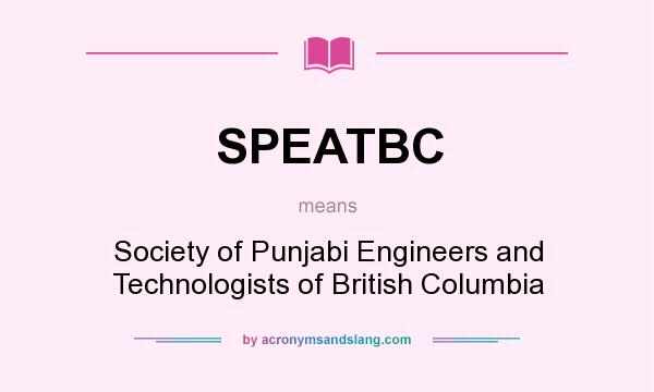 What does SPEATBC mean? It stands for Society of Punjabi Engineers and Technologists of British Columbia