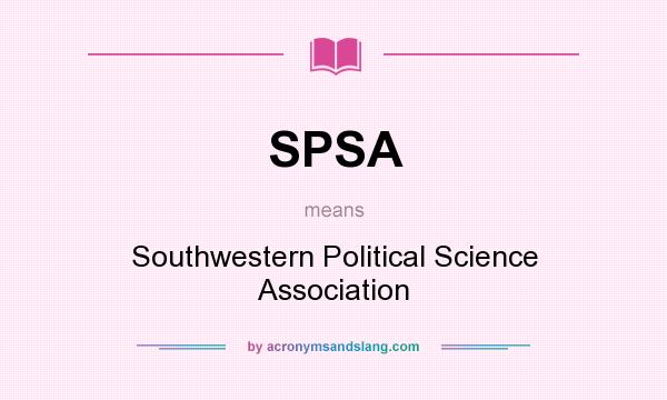 What does SPSA mean? It stands for Southwestern Political Science Association