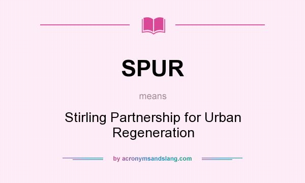 What does SPUR mean? It stands for Stirling Partnership for Urban Regeneration