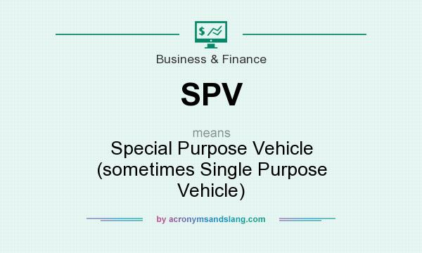 What does SPV mean? It stands for Special Purpose Vehicle (sometimes Single Purpose Vehicle)