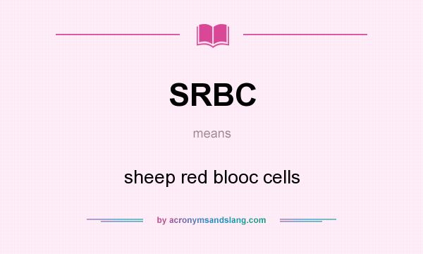What does SRBC mean? It stands for sheep red blooc cells