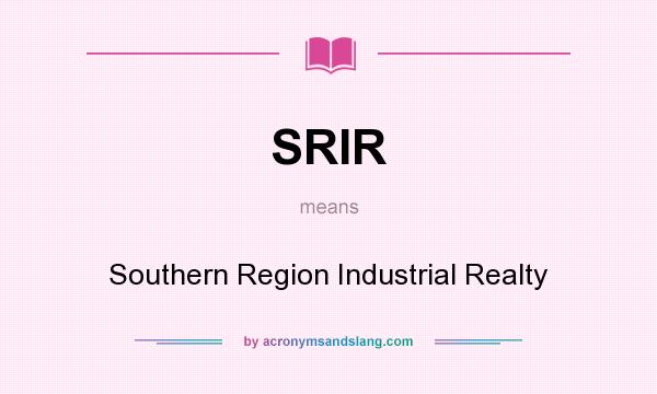 What does SRIR mean? It stands for Southern Region Industrial Realty