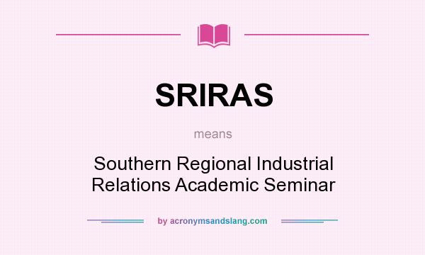 What does SRIRAS mean? It stands for Southern Regional Industrial Relations Academic Seminar