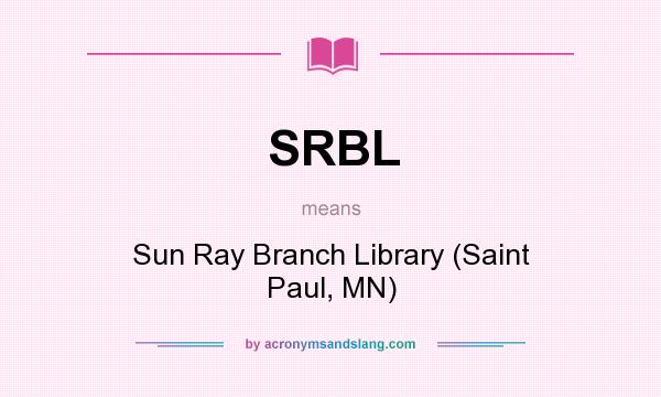 What does SRBL mean? It stands for Sun Ray Branch Library (Saint Paul, MN)