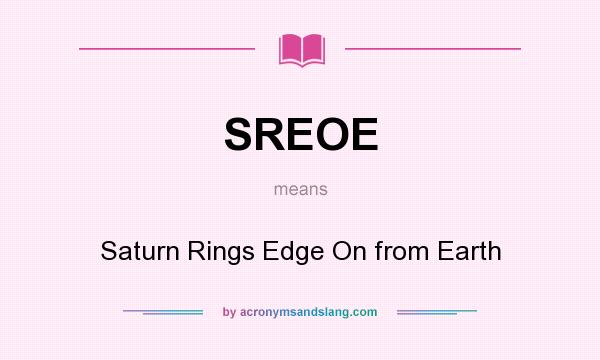 What does SREOE mean? It stands for Saturn Rings Edge On from Earth
