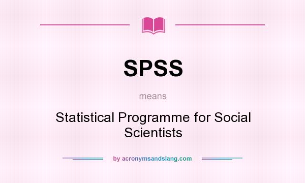 What does SPSS mean? It stands for Statistical Programme for Social Scientists