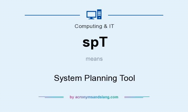 What does spT mean? It stands for System Planning Tool