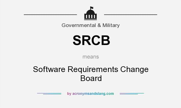 What does SRCB mean? It stands for Software Requirements Change Board
