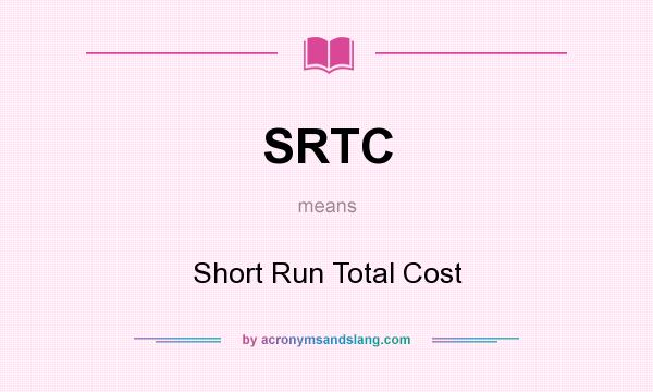 What does SRTC mean? It stands for Short Run Total Cost