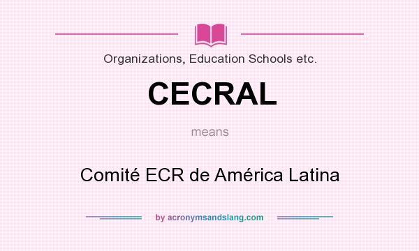 What does CECRAL mean? It stands for Comité ECR de América Latina