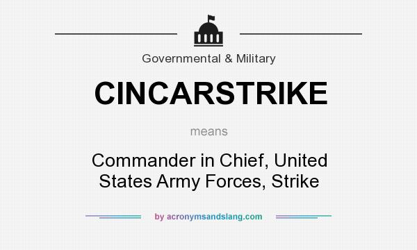 What does CINCARSTRIKE mean? It stands for Commander in Chief, United States Army Forces, Strike