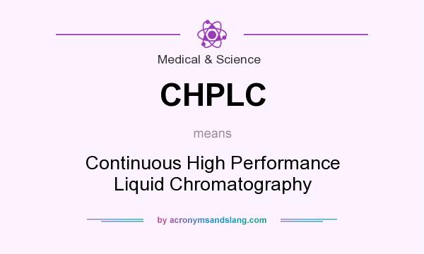 What does CHPLC mean? It stands for Continuous High Performance Liquid Chromatography