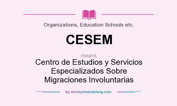 What does CESEM mean? It stands for Centro de Estudios y Servicios Especializados Sobre Migraciones Involuntarias