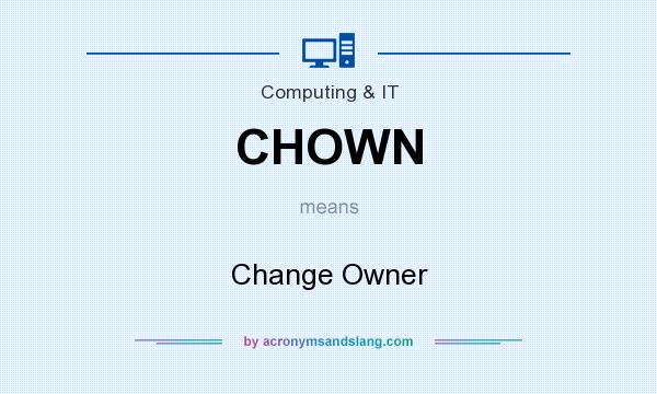 What does CHOWN mean? It stands for Change Owner