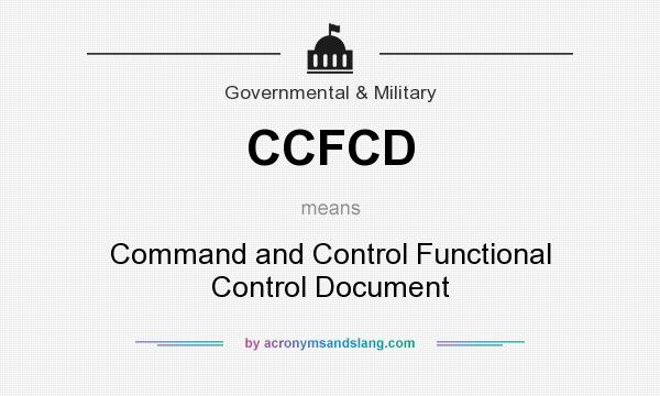 What does CCFCD mean? It stands for Command and Control Functional Control Document