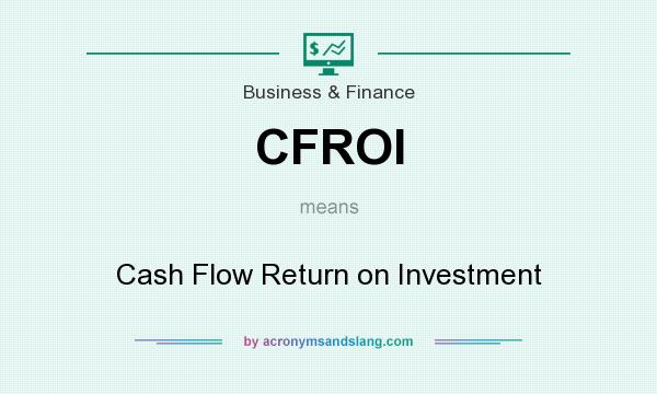 What does CFROI mean? It stands for Cash Flow Return on Investment