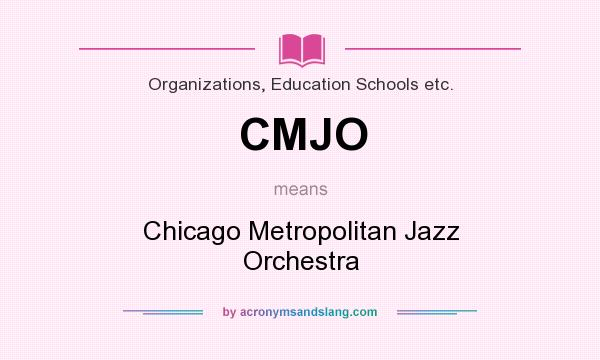 What does CMJO mean? It stands for Chicago Metropolitan Jazz Orchestra
