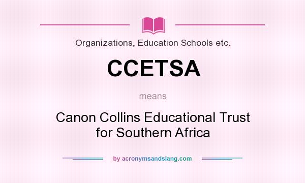 What does CCETSA mean? It stands for Canon Collins Educational Trust for Southern Africa