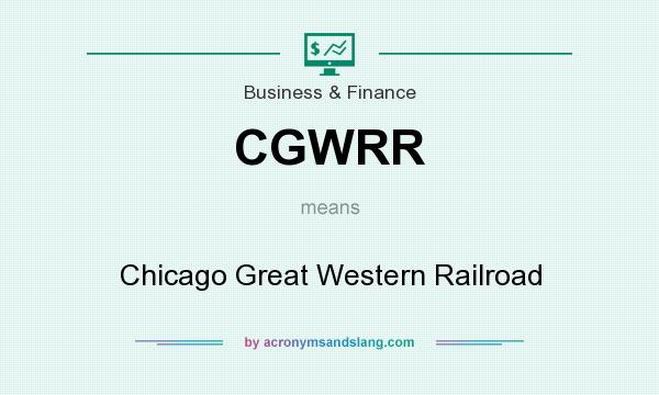 What does CGWRR mean? It stands for Chicago Great Western Railroad
