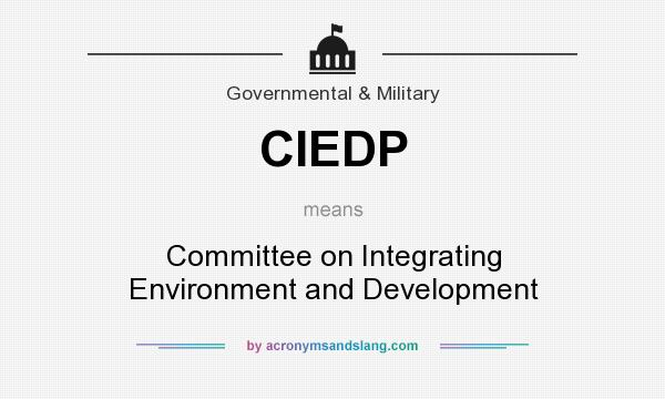 What does CIEDP mean? It stands for Committee on Integrating Environment and Development