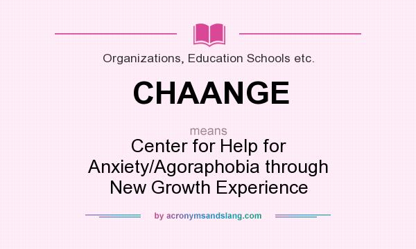 What does CHAANGE mean? It stands for Center for Help for Anxiety/Agoraphobia through New Growth Experience