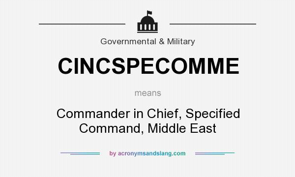What does CINCSPECOMME mean? It stands for Commander in Chief, Specified Command, Middle East