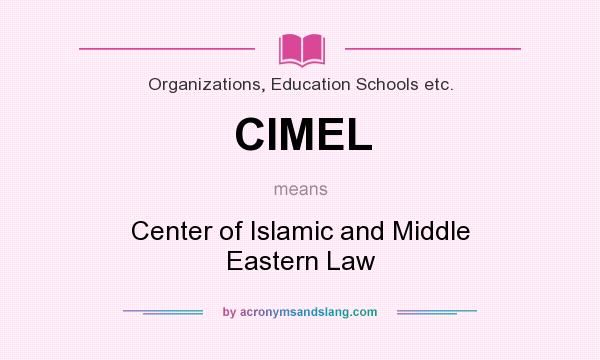 What does CIMEL mean? It stands for Center of Islamic and Middle Eastern Law