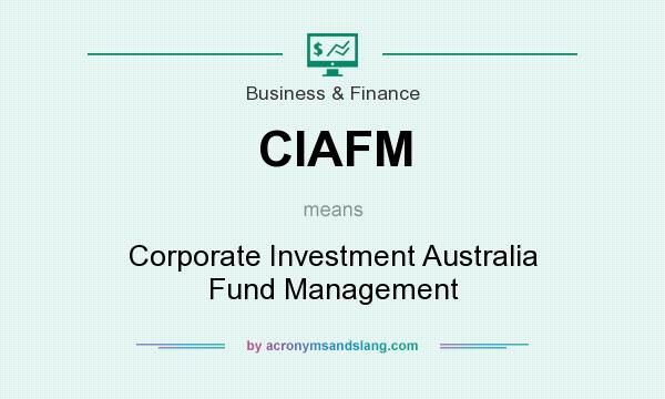 What does CIAFM mean? It stands for Corporate Investment Australia Fund Management