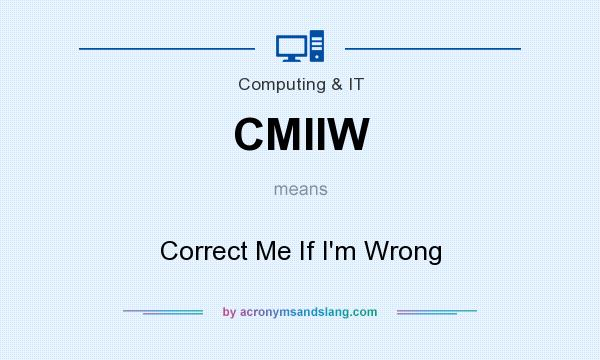 What does CMIIW mean? It stands for Correct Me If I`m Wrong