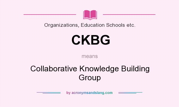 What does CKBG mean? It stands for Collaborative Knowledge Building Group