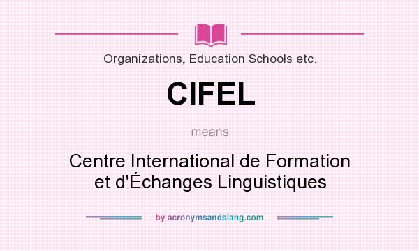 What does CIFEL mean? It stands for Centre International de Formation et d`Échanges Linguistiques
